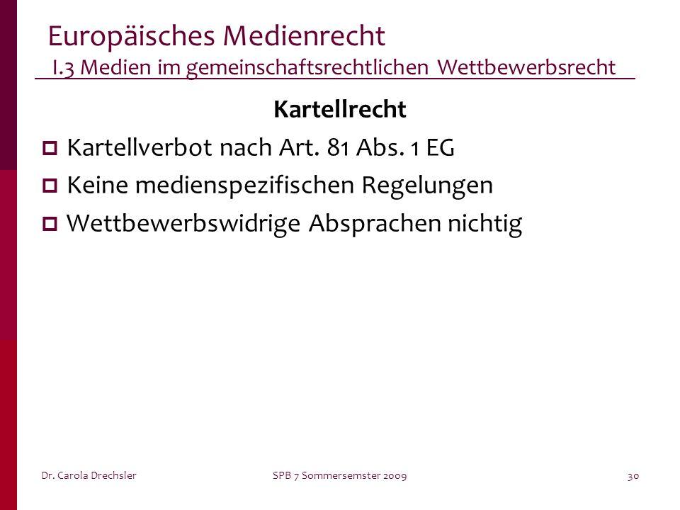 Dr. Carola DrechslerSPB 7 Sommersemster 200930 Europäisches Medienrecht I.3 Medien im gemeinschaftsrechtlichen Wettbewerbsrecht Kartellrecht Kartellve