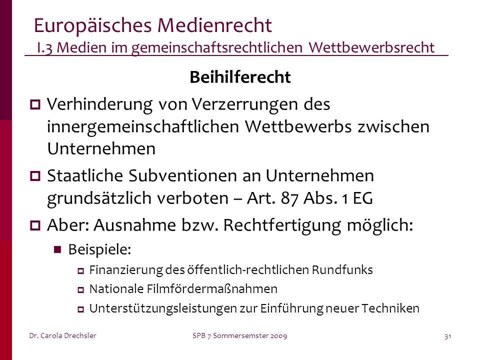Dr. Carola DrechslerSPB 7 Sommersemster 200931 Europäisches Medienrecht I.3 Medien im gemeinschaftsrechtlichen Wettbewerbsrecht Beihilferecht Verhinde