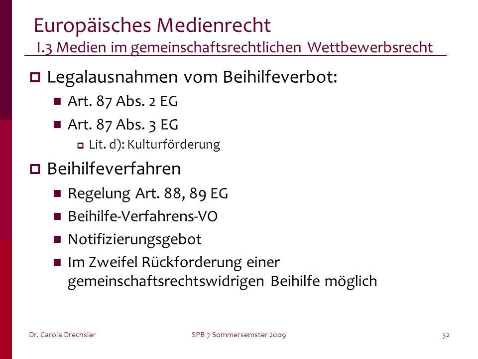 Dr. Carola DrechslerSPB 7 Sommersemster 200932 Europäisches Medienrecht I.3 Medien im gemeinschaftsrechtlichen Wettbewerbsrecht Legalausnahmen vom Bei