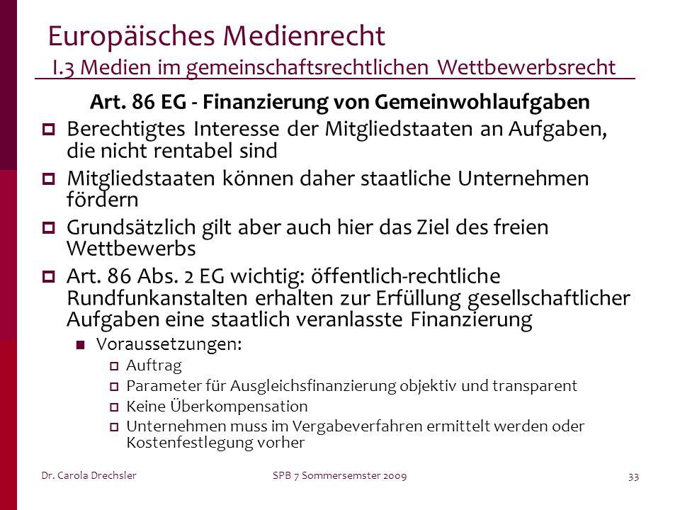 Dr. Carola DrechslerSPB 7 Sommersemster 200933 Europäisches Medienrecht I.3 Medien im gemeinschaftsrechtlichen Wettbewerbsrecht Art. 86 EG - Finanzier