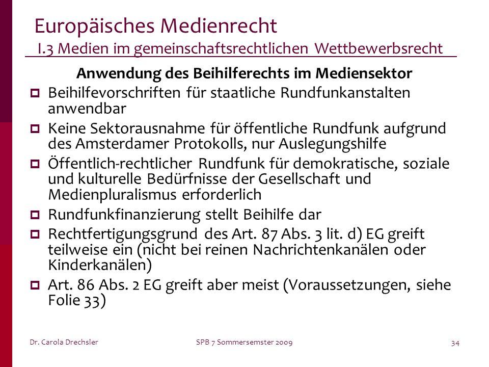 Dr. Carola DrechslerSPB 7 Sommersemster 200934 Europäisches Medienrecht I.3 Medien im gemeinschaftsrechtlichen Wettbewerbsrecht Anwendung des Beihilfe