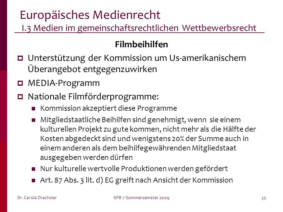Dr. Carola DrechslerSPB 7 Sommersemster 200935 Europäisches Medienrecht I.3 Medien im gemeinschaftsrechtlichen Wettbewerbsrecht Filmbeihilfen Unterstü