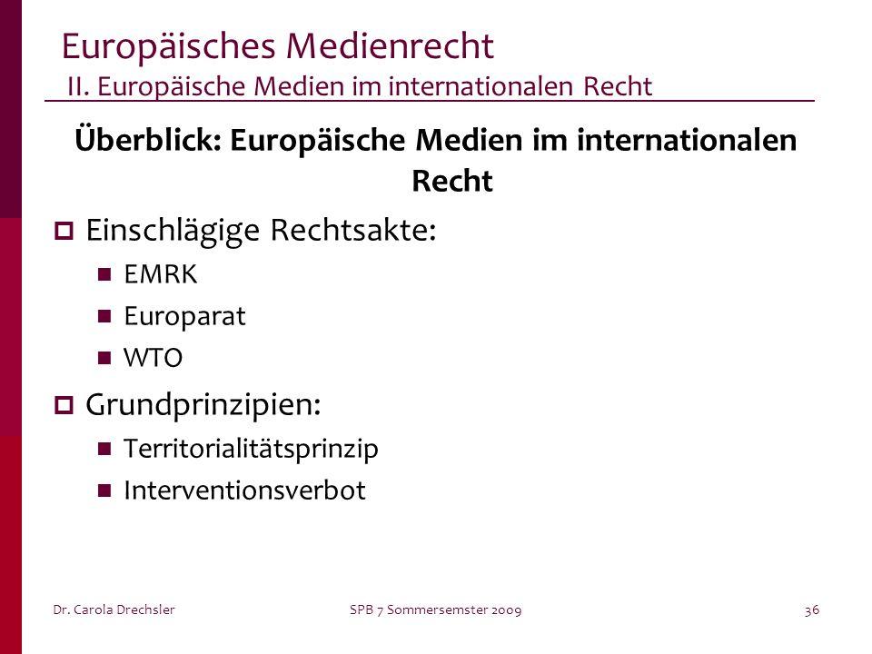 Dr. Carola DrechslerSPB 7 Sommersemster 200936 Europäisches Medienrecht II. Europäische Medien im internationalen Recht Überblick: Europäische Medien