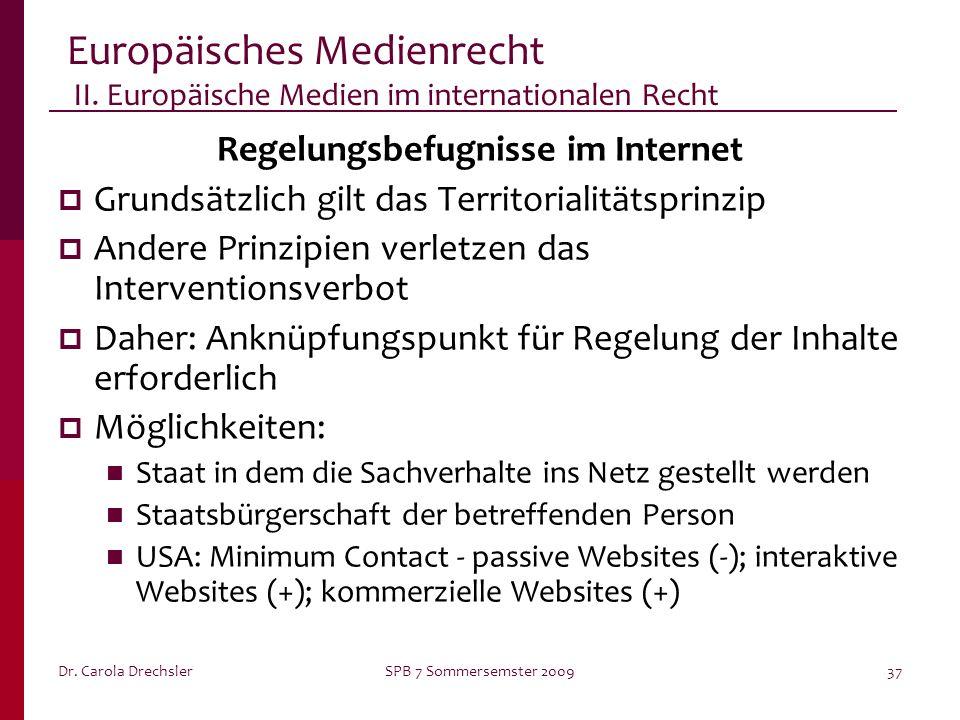 Dr. Carola DrechslerSPB 7 Sommersemster 200937 Europäisches Medienrecht II. Europäische Medien im internationalen Recht Regelungsbefugnisse im Interne