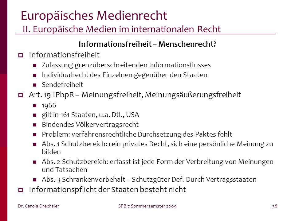 Dr. Carola DrechslerSPB 7 Sommersemster 200938 Europäisches Medienrecht II. Europäische Medien im internationalen Recht Informationsfreiheit – Mensche