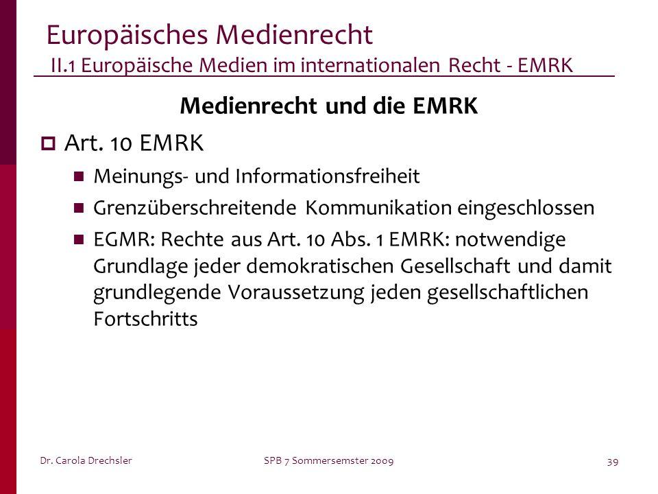 Dr. Carola DrechslerSPB 7 Sommersemster 200939 Europäisches Medienrecht II.1 Europäische Medien im internationalen Recht - EMRK Medienrecht und die EM