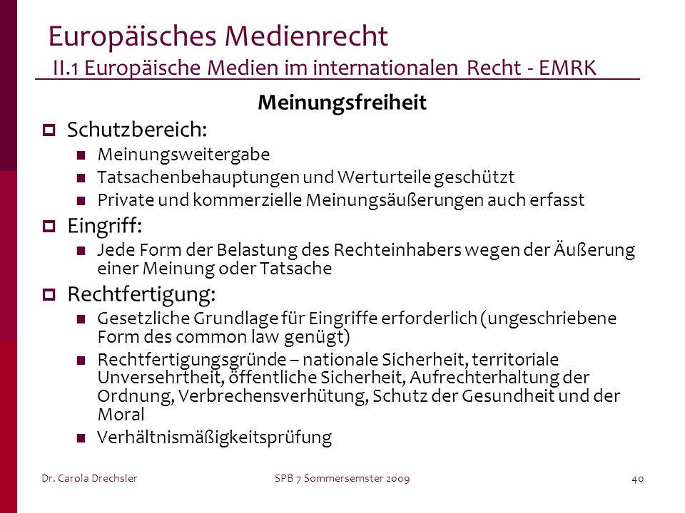 Dr. Carola DrechslerSPB 7 Sommersemster 200940 Europäisches Medienrecht II.1 Europäische Medien im internationalen Recht - EMRK Meinungsfreiheit Schut
