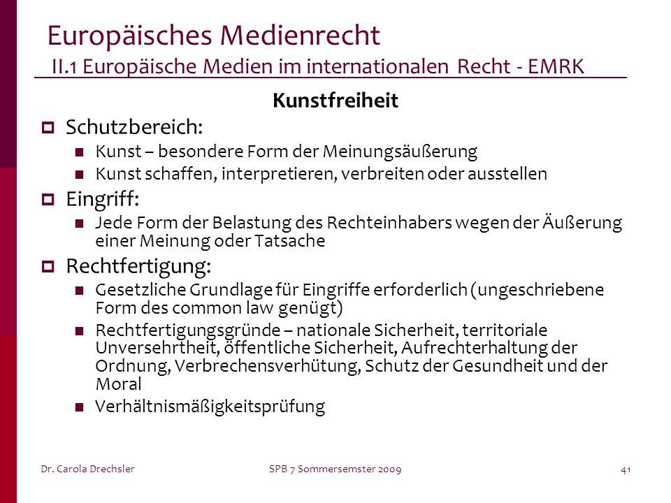 Dr. Carola DrechslerSPB 7 Sommersemster 200941 Europäisches Medienrecht II.1 Europäische Medien im internationalen Recht - EMRK Kunstfreiheit Schutzbe