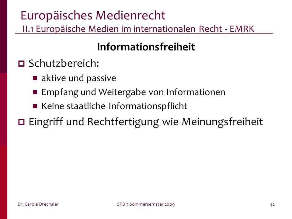 Dr. Carola DrechslerSPB 7 Sommersemster 200942 Europäisches Medienrecht II.1 Europäische Medien im internationalen Recht - EMRK Informationsfreiheit S