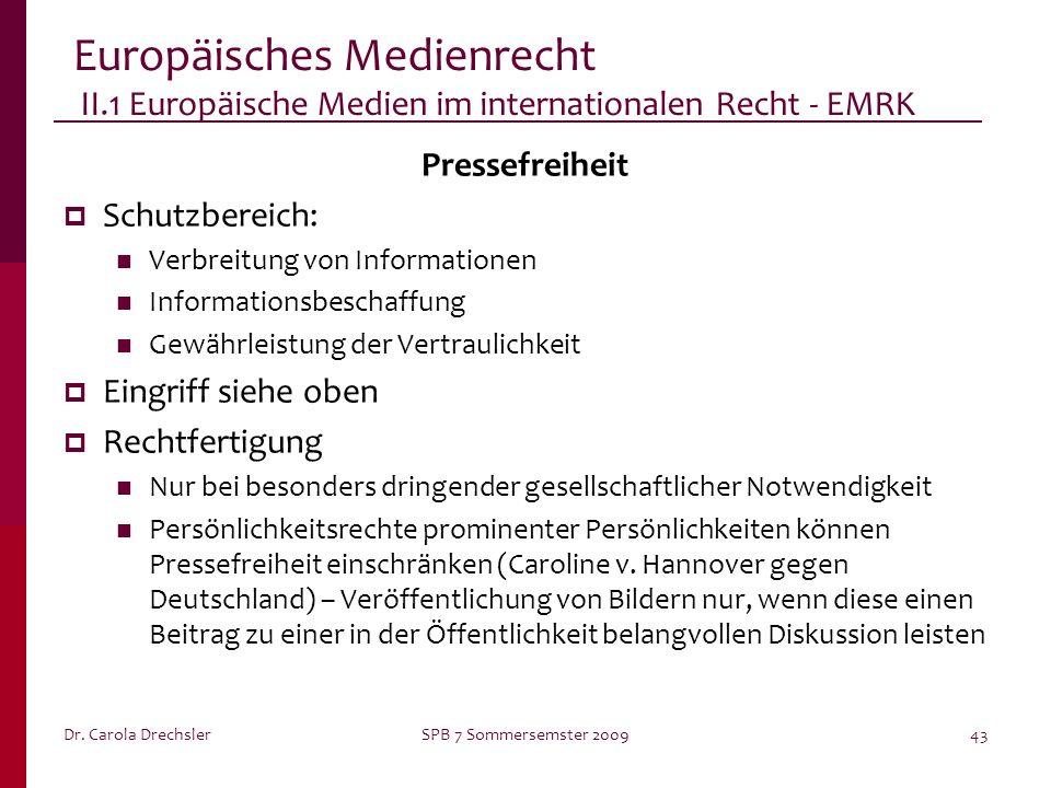 Dr. Carola DrechslerSPB 7 Sommersemster 200943 Europäisches Medienrecht II.1 Europäische Medien im internationalen Recht - EMRK Pressefreiheit Schutzb