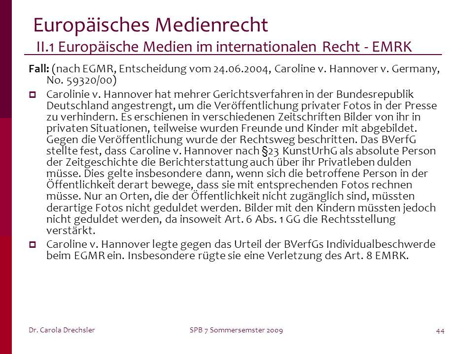 Dr. Carola DrechslerSPB 7 Sommersemster 200944 Europäisches Medienrecht II.1 Europäische Medien im internationalen Recht - EMRK Fall: (nach EGMR, Ents