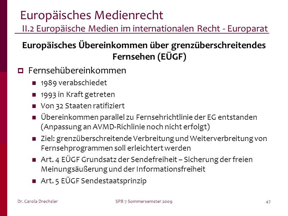 Dr. Carola DrechslerSPB 7 Sommersemster 200947 Europäisches Medienrecht II.2 Europäische Medien im internationalen Recht - Europarat Europäisches Über