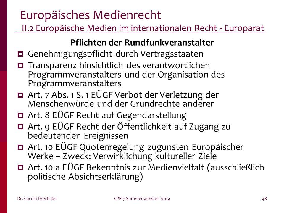 Dr. Carola DrechslerSPB 7 Sommersemster 200948 Europäisches Medienrecht II.2 Europäische Medien im internationalen Recht - Europarat Pflichten der Run
