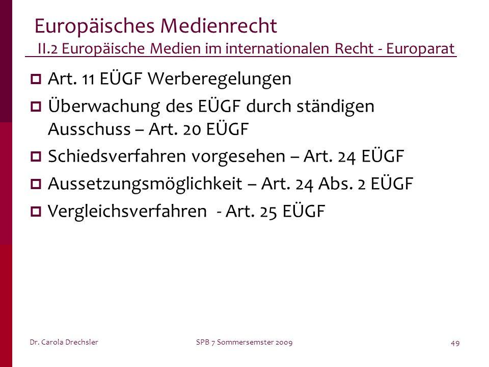 Dr. Carola DrechslerSPB 7 Sommersemster 200949 Europäisches Medienrecht II.2 Europäische Medien im internationalen Recht - Europarat Art. 11 EÜGF Werb