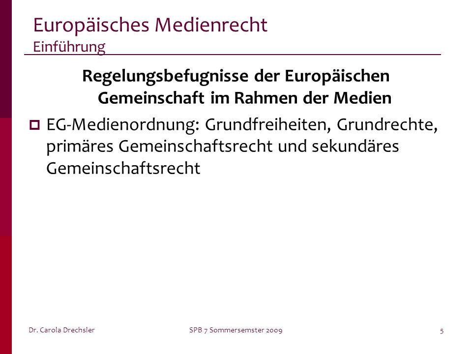 Dr. Carola DrechslerSPB 7 Sommersemster 20095 Europäisches Medienrecht Einführung Regelungsbefugnisse der Europäischen Gemeinschaft im Rahmen der Medi