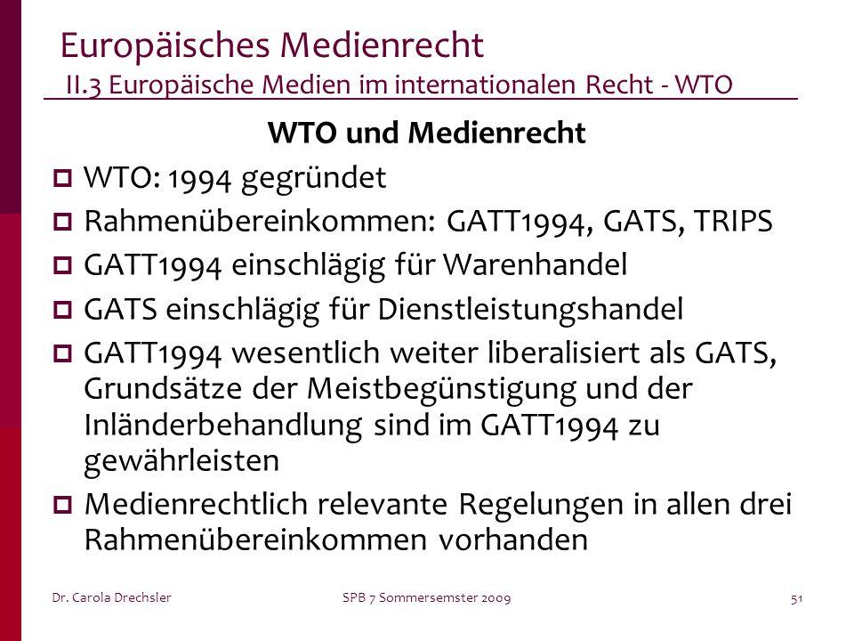 Dr. Carola DrechslerSPB 7 Sommersemster 200951 Europäisches Medienrecht II.3 Europäische Medien im internationalen Recht - WTO WTO und Medienrecht WTO