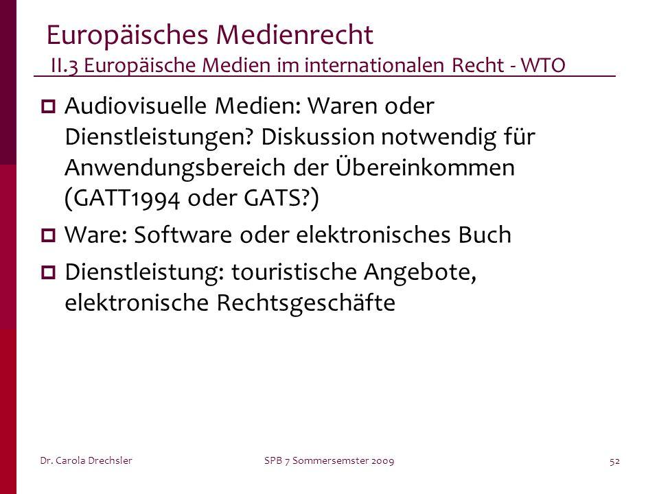 Dr. Carola DrechslerSPB 7 Sommersemster 200952 Europäisches Medienrecht II.3 Europäische Medien im internationalen Recht - WTO Audiovisuelle Medien: W
