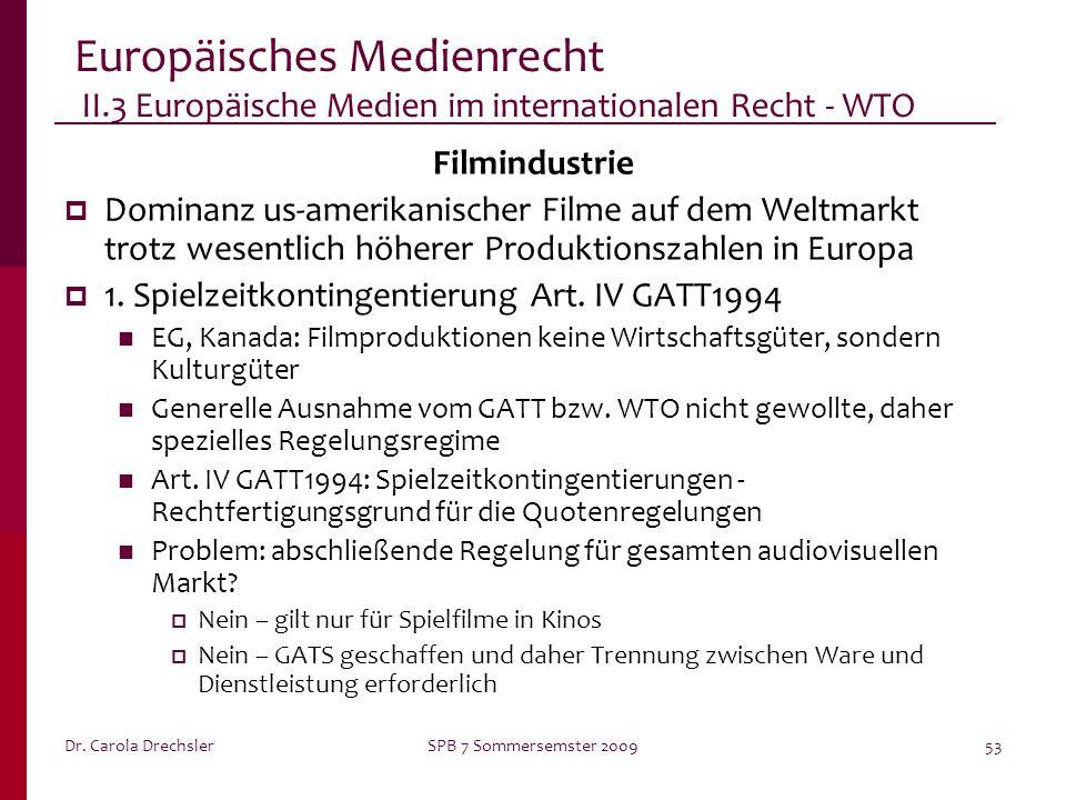 Dr. Carola DrechslerSPB 7 Sommersemster 200953 Europäisches Medienrecht II.3 Europäische Medien im internationalen Recht - WTO Filmindustrie Dominanz