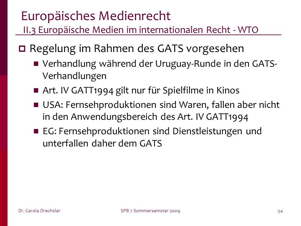 Dr. Carola DrechslerSPB 7 Sommersemster 200954 Europäisches Medienrecht II.3 Europäische Medien im internationalen Recht - WTO Regelung im Rahmen des