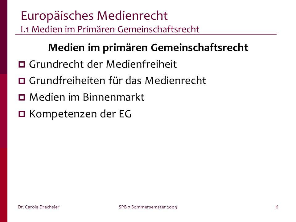 Dr. Carola DrechslerSPB 7 Sommersemster 20096 Europäisches Medienrecht I.1 Medien im Primären Gemeinschaftsrecht Medien im primären Gemeinschaftsrecht