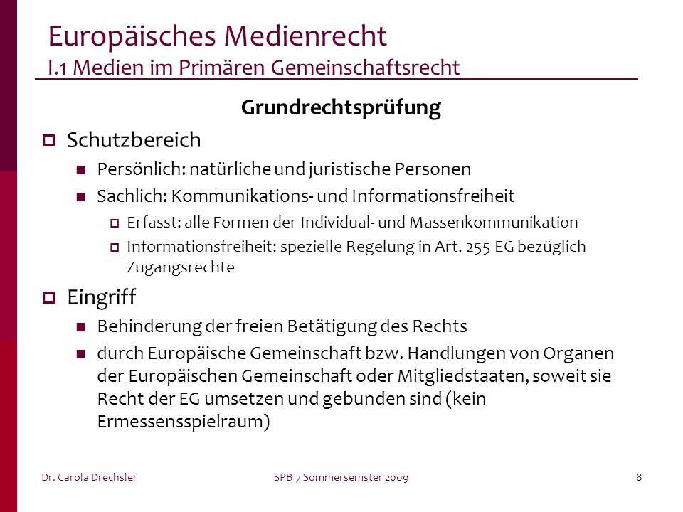 Dr. Carola DrechslerSPB 7 Sommersemster 20098 Europäisches Medienrecht I.1 Medien im Primären Gemeinschaftsrecht Grundrechtsprüfung Schutzbereich Pers