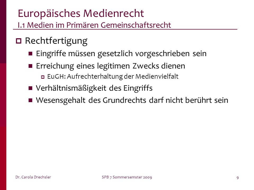 Dr. Carola DrechslerSPB 7 Sommersemster 20099 Europäisches Medienrecht I.1 Medien im Primären Gemeinschaftsrecht Rechtfertigung Eingriffe müssen geset