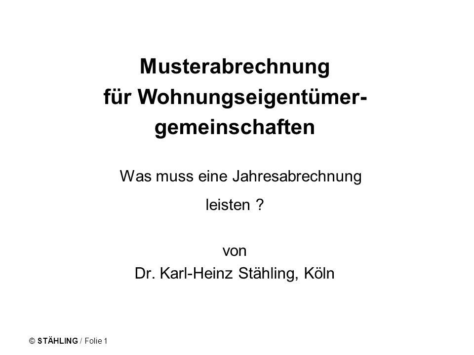 © STÄHLING / Folie 1 Musterabrechnung für Wohnungseigentümer- gemeinschaften Was muss eine Jahresabrechnung leisten ? von Dr. Karl-Heinz Stähling, Köl