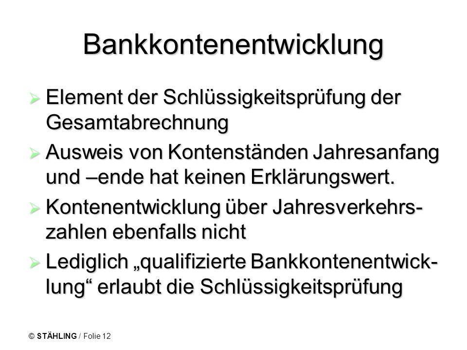 © STÄHLING / Folie 12 Bankkontenentwicklung Element der Schlüssigkeitsprüfung der Gesamtabrechnung Element der Schlüssigkeitsprüfung der Gesamtabrechn