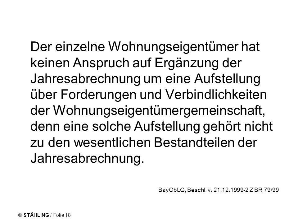 © STÄHLING / Folie 18 Der einzelne Wohnungseigentümer hat keinen Anspruch auf Ergänzung der Jahresabrechnung um eine Aufstellung über Forderungen und