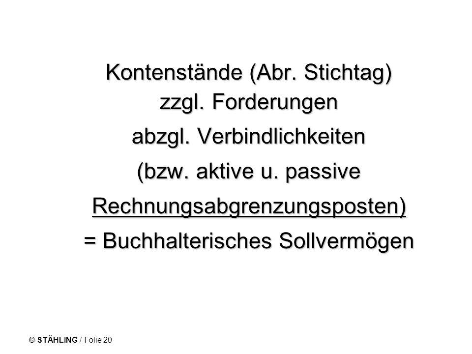 © STÄHLING / Folie 20 Kontenstände (Abr. Stichtag) zzgl. Forderungen Kontenstände (Abr. Stichtag) zzgl. Forderungen abzgl. Verbindlichkeiten abzgl. Ve