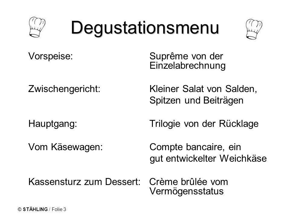 © STÄHLING / Folie 3 Degustationsmenu Vorspeise: Suprême von der Einzelabrechnung Zwischengericht: Kleiner Salat von Salden, Spitzen und Beiträgen Hau