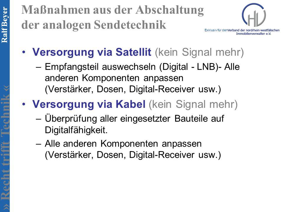 » Recht trifft Technik « Exklusiv für den Ralf Beyer Maßnahmen aus der Abschaltung der analogen Sendetechnik Versorgung via Satellit (kein Signal mehr