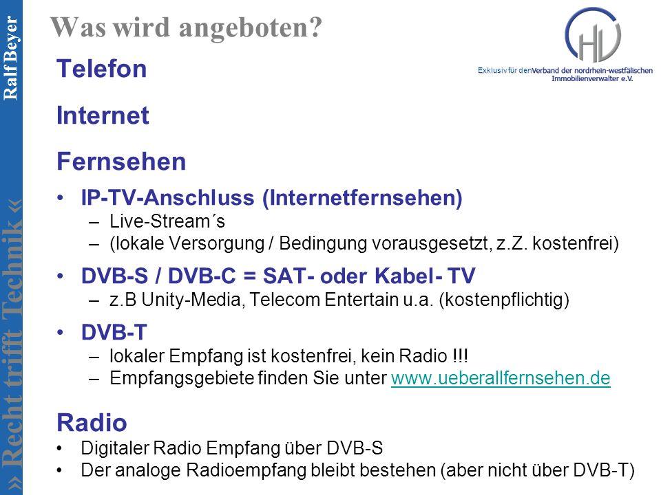 » Recht trifft Technik « Exklusiv für den Ralf Beyer Was wird angeboten? Telefon Internet Fernsehen IP-TV-Anschluss (Internetfernsehen) –Live-Stream´s