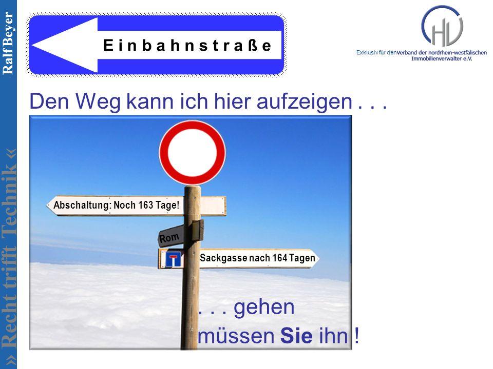 » Recht trifft Technik « Exklusiv für den Ralf Beyer Abschaltung: Noch 163 Tage! Rom Sackgasse nach 164 Tagen Den Weg kann ich hier aufzeigen...... ge