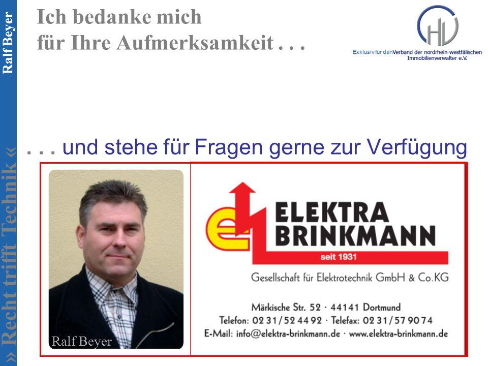 » Recht trifft Technik « Exklusiv für den Ralf Beyer Ich bedanke mich für Ihre Aufmerksamkeit...... und stehe für Fragen gerne zur Verfügung Ralf Beye