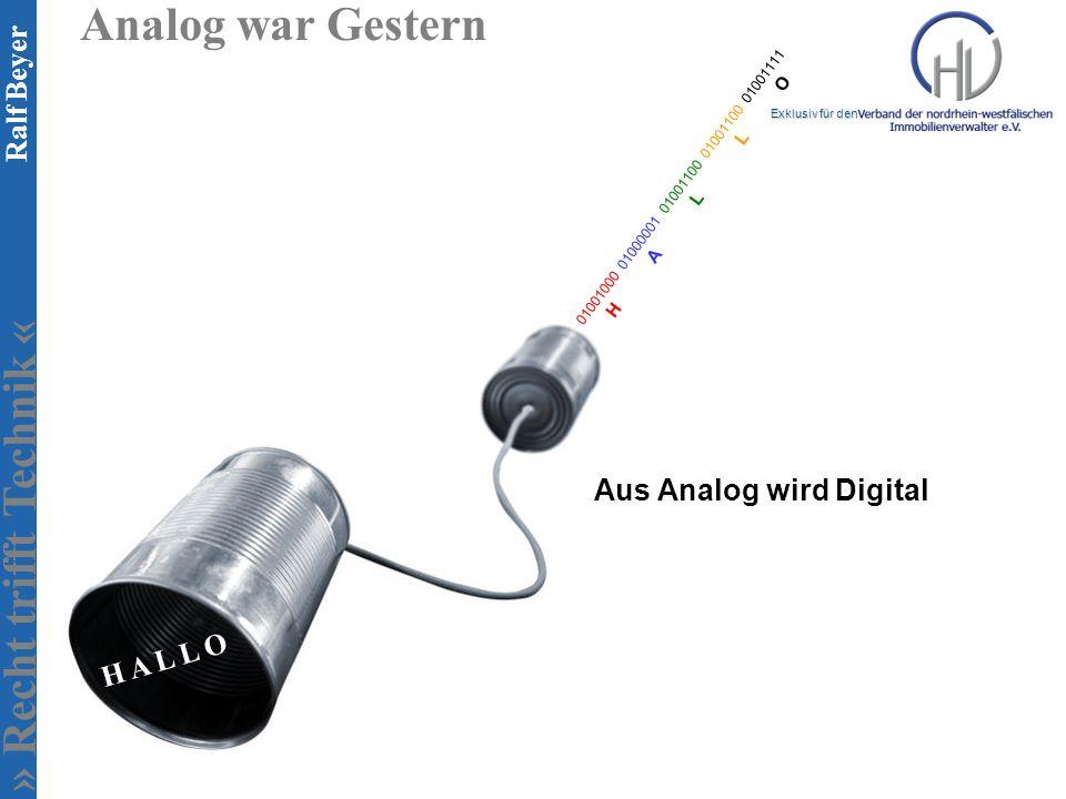 » Recht trifft Technik « Exklusiv für den Ralf Beyer Analog war Gestern 01001000 01000001 01001100 01001100 01001111 H A L L O Aus Analog wird Digital