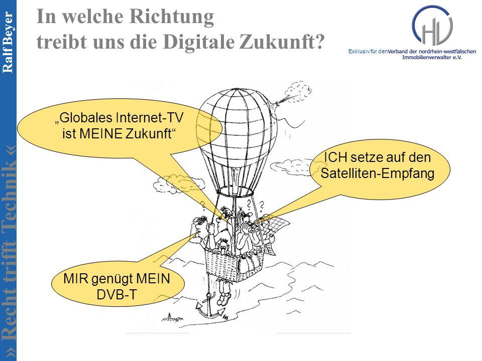 » Recht trifft Technik « Exklusiv für den Ralf Beyer In welche Richtung treibt uns die Digitale Zukunft? MIR genügt MEIN DVB-T Globales Internet-TV is