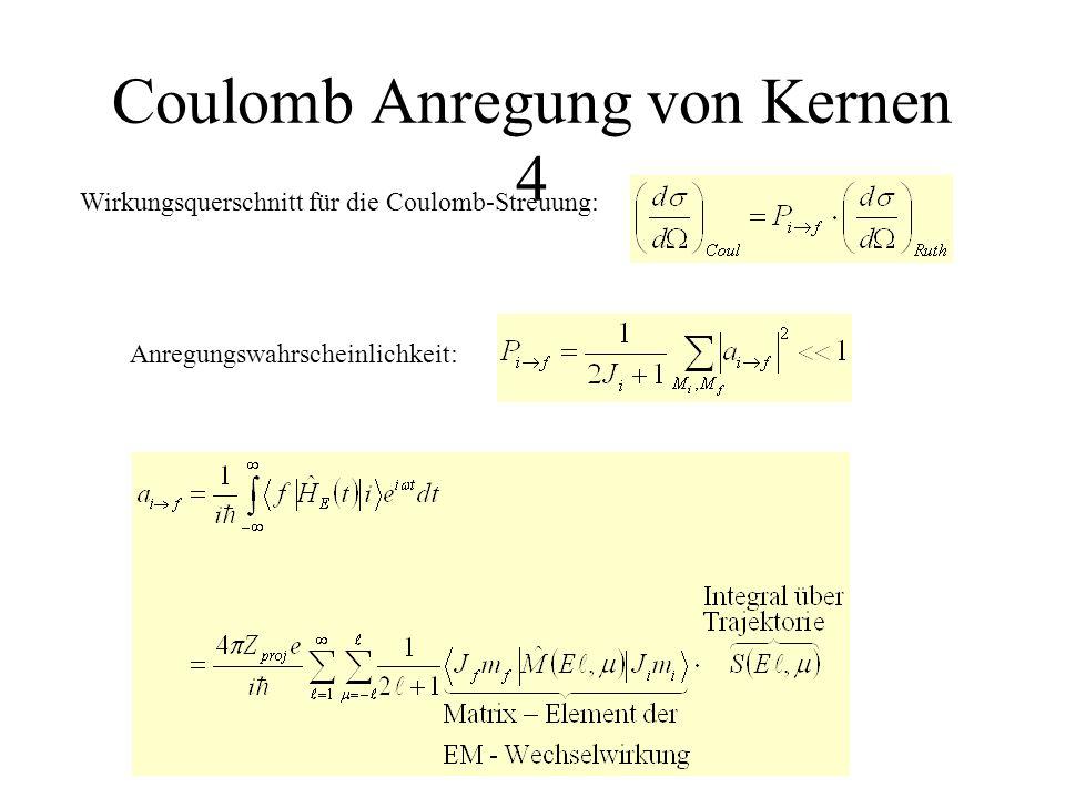 Coulomb Anregung von Kernen 4 Anregungswahrscheinlichkeit: Wirkungsquerschnitt für die Coulomb-Streuung:
