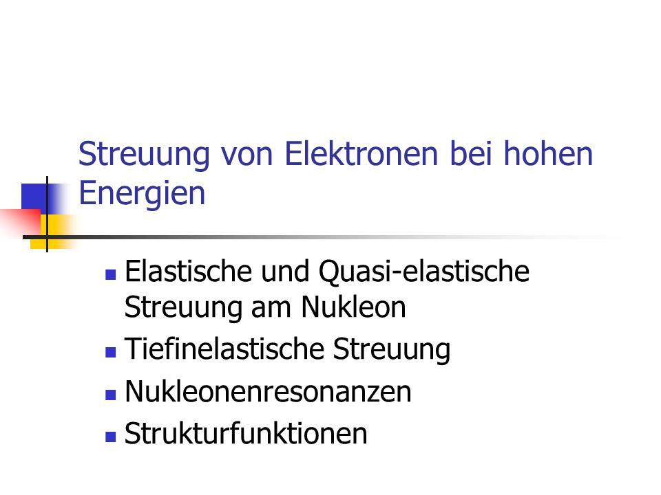 Streuung von Elektronen bei hohen Energien Elastische und Quasi-elastische Streuung am Nukleon Tiefinelastische Streuung Nukleonenresonanzen Strukturf