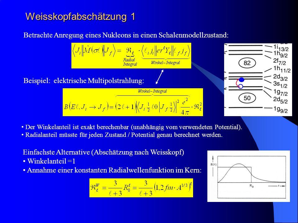 Weisskopfabschätzung 1 Betrachte Anregung eines Nukleons in einen Schalenmodellzustand: Der Winkelanteil ist exakt berechenbar (unabhängig vom verwend