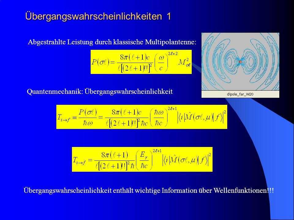 Übergangswahrscheinlichkeiten 1 Abgestrahlte Leistung durch klassische Multipolantenne: Quantenmechanik: Übergangswahrscheinlichkeit Übergangswahrsche