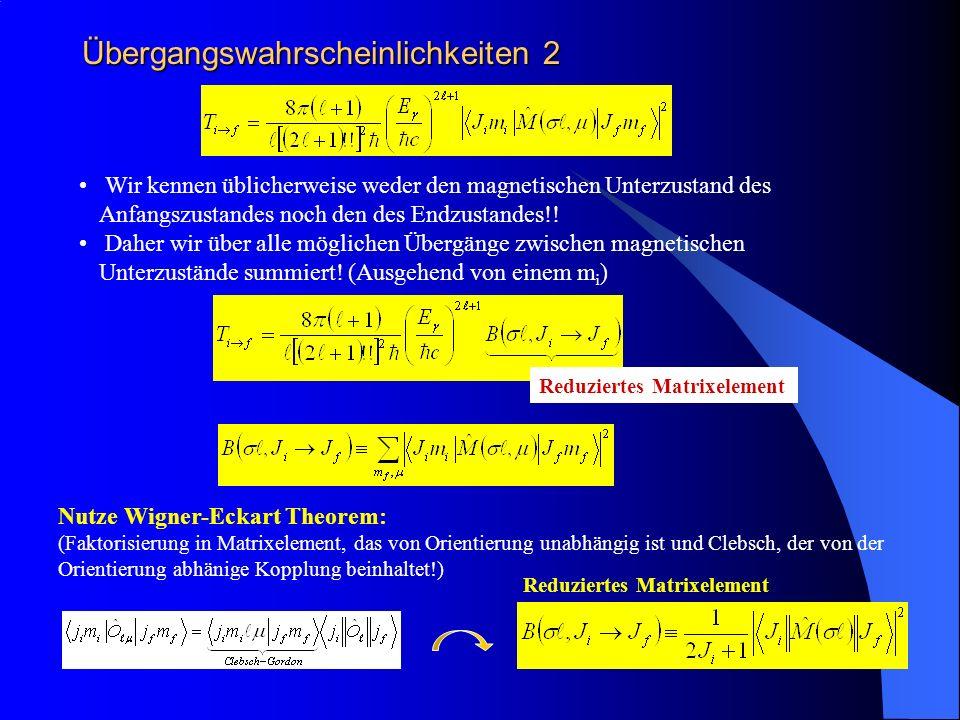 Übergangswahrscheinlichkeiten 3 Zusammenhang zwischen Übergangswahrscheinlichkeit und reduziertem Matrixelement: T( ) in s -1 E in MeV B( ) in e 2 fm 2 B( ) in N 2 fm 2-2