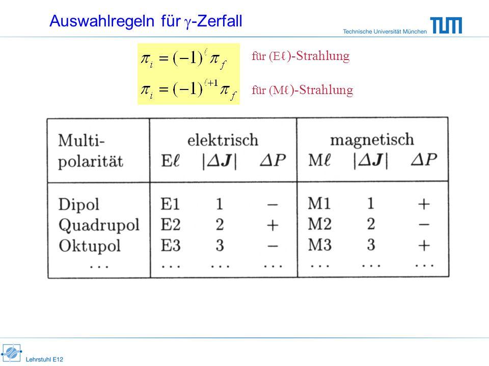 Auswahlregeln für -Zerfall für (E )-Strahlung für (M )-Strahlung