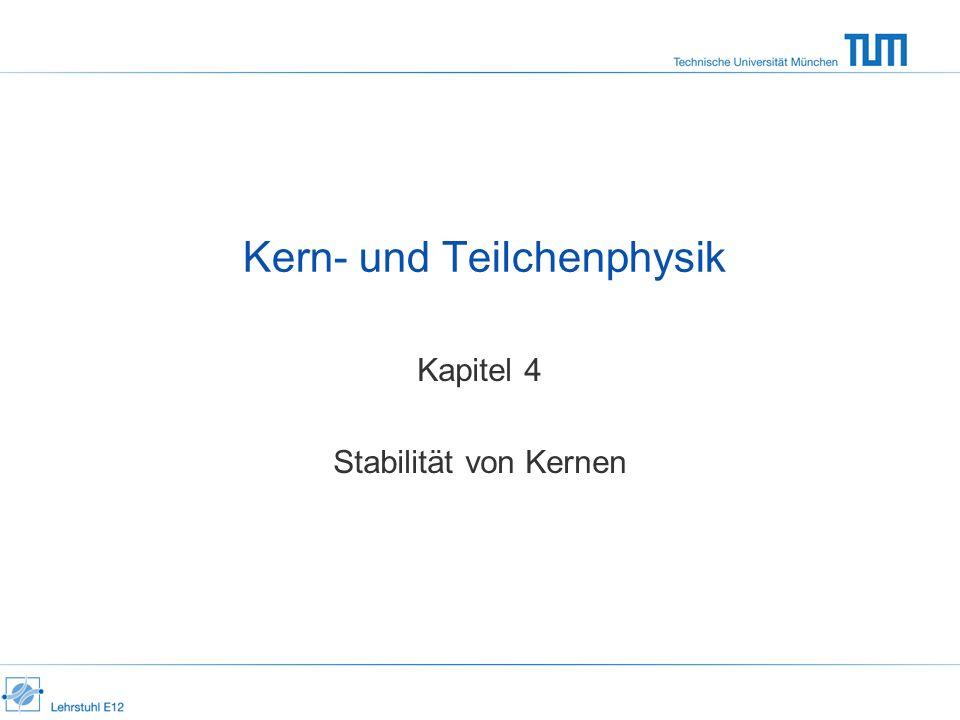 Kern- und Teilchenphysik Kapitel 4 Stabilität von Kernen