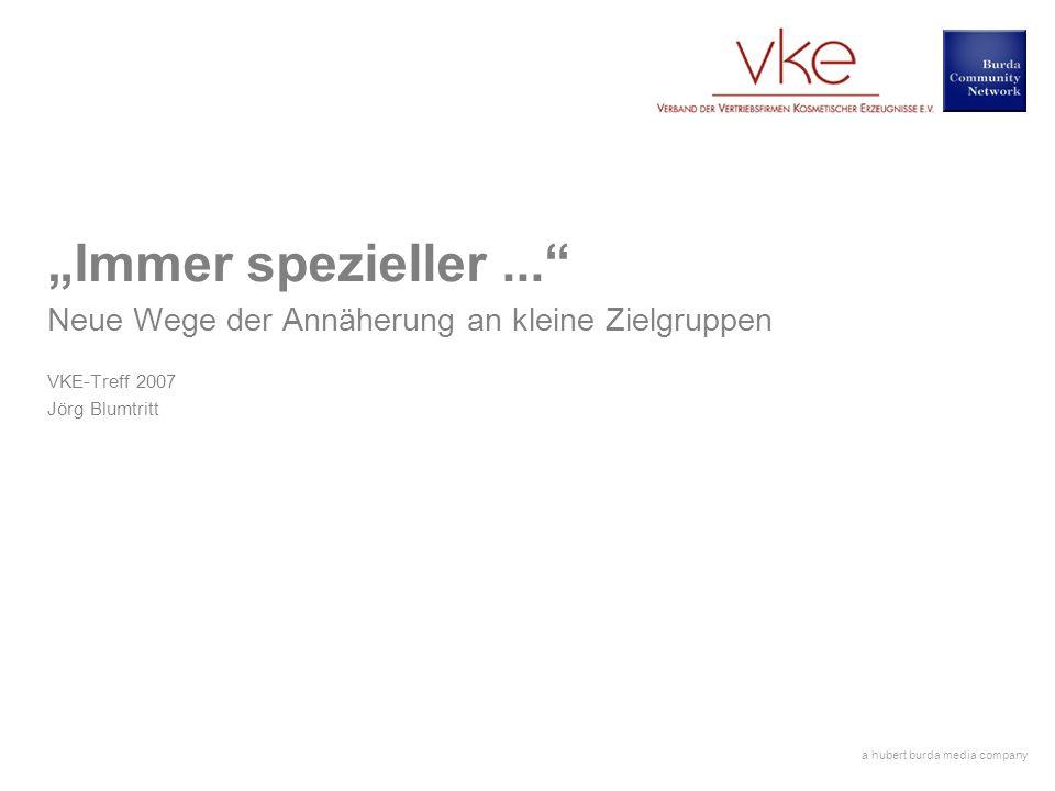 a hubert burda media company Immer spezieller... Neue Wege der Annäherung an kleine Zielgruppen VKE-Treff 2007 Jörg Blumtritt