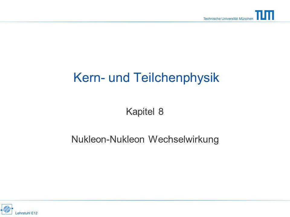 Kern- und Teilchenphysik Kapitel 8 Nukleon-Nukleon Wechselwirkung