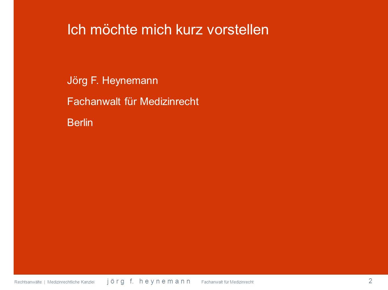 Rechtsanwälte | Medizinrechtliche Kanzlei j ö r g f. h e y n e m a n n Fachanwalt für Medizinrecht Ich möchte mich kurz vorstellen Jörg F. Heynemann F