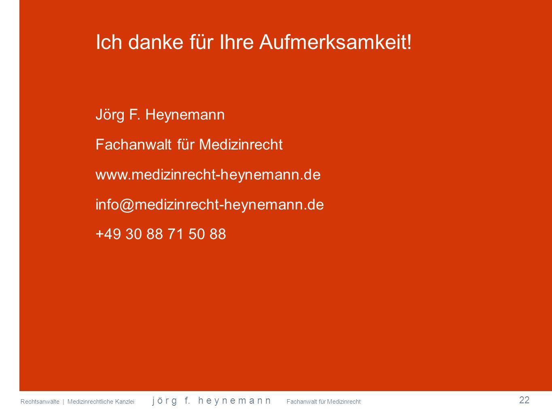 Rechtsanwälte | Medizinrechtliche Kanzlei j ö r g f. h e y n e m a n n Fachanwalt für Medizinrecht Ich danke für Ihre Aufmerksamkeit! Jörg F. Heyneman