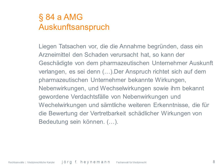 Rechtsanwälte | Medizinrechtliche Kanzlei j ö r g f. h e y n e m a n n Fachanwalt für Medizinrecht § 84 a AMG Auskunftsanspruch Liegen Tatsachen vor,