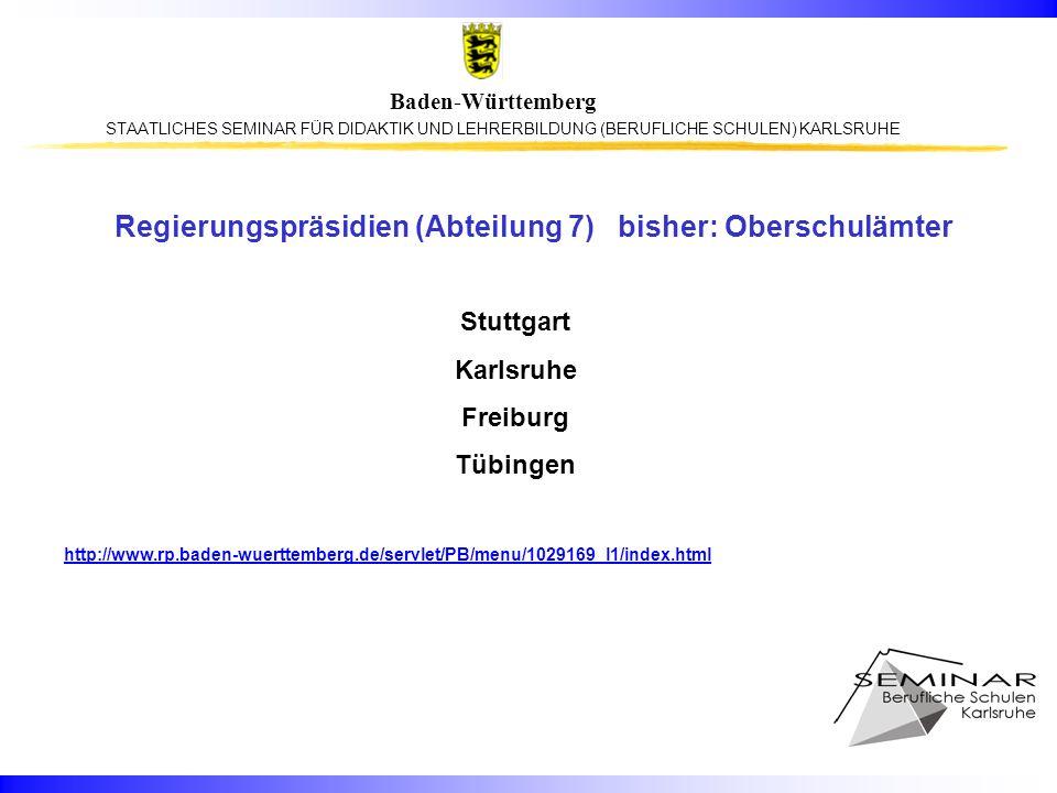 STAATLICHES SEMINAR FÜR DIDAKTIK UND LEHRERBILDUNG (BERUFLICHE SCHULEN) KARLSRUHE Baden-Württemberg Regierungspräsidien (Abteilung 7) bisher: Oberschulämter http://www.rp.baden-wuerttemberg.de/servlet/PB/menu/1029169_l1/index.html Stuttgart Karlsruhe Freiburg Tübingen